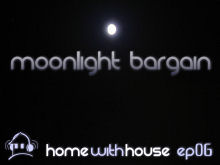 Home with House - DJ Velvety - episode 06 - Moonlight Bargain