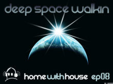 Home with House - DJ Velvety - episode 08 - Deep Space Walkin'